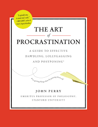 the art of procrastination a guide to effective dawdling  the art of procrastination a guide to effective dawdling lollygagging and postponing john perry 9780761171676 com books