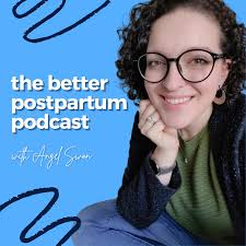 The Better Postpartum Podcast with Angel Swon - New Mom Coach, Fourth Trimester Tips, Breastfeeding, Newborn Care, Bedsharing, Cosleeping, Babywearing, Cloth Diapers, Postpartum Depression, and More