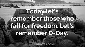 D Day Quotes Awesome Today Let's Remember Those Who Fall For Freedom Let's Remember D