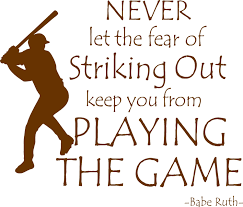 Image result for don't let the fear of striking out keep