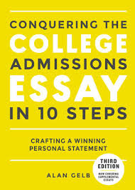 conquering the college admissions essay in steps third edition  conquering the college admissions essay in 10 steps third edition by alan gelb