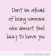 Quotes About Losing Someone Beauteous Don`t Be Afraid Of Losing Someone Quote