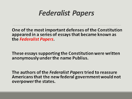 forming a government ratifying the constitution chapter section  federalist papers one of the most important defenses of the constitution appeared in a series of