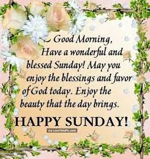 Happy Sunday Good Morning Quotes Best Of Good Morning Have A Wonderful And Blessed Sunday GLORIA