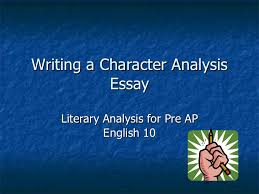 writing a character analysis essay writing a character analysis essay literary analysis for pre ap english 10