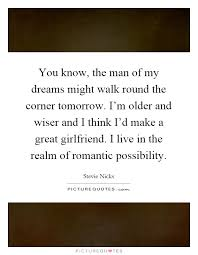 You Are The Man Of My Dreams Quotes Best of You Know The Man Of My Dreams Might Walk Round The Corner