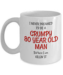 80th birthday mug for men funny gifts for him best grumpy old man