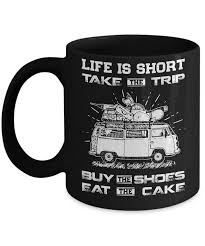 Life Is Short Take The Trip Buy The Shoes Eat The Cake Coffee Mug 11