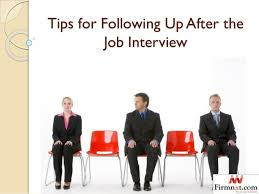 Following Up On Job Interview Tips For Following Up After The Job Interview