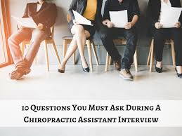 Assistant Interview Questions 10 Questions You Must Ask During Your Chiropractic Assistant Interview