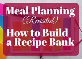 recipe bank meal planning is an excellent way to save money eat healthier and have stress