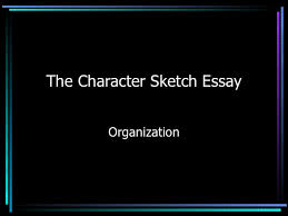 character sketch essay the character sketch essay organization