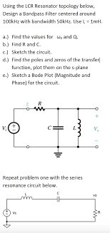 Lcr Filter Design Solved Using The Lcr Resonator Topology Below Design A B