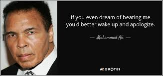 If You Even Dream Of Beating Me Quote Best of Muhammad Ali Quote If You Even Dream Of Beating Me You'd Better Wake
