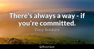 Commitment Quotes Stunning There's Always A Way If You're Committed Tony Robbins BrainyQuote