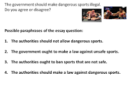 think what are these sports why do people do them which one do  the government should make dangerous sports illegal