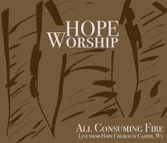 All Consuming Fire — HOPE Church