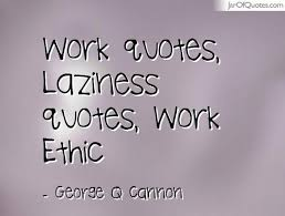 Work Ethic Quotes Mesmerizing Work Quotes Laziness Quotes Work Ethic George Q Cannon
