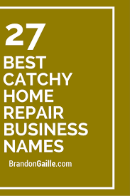 best catchy home repair business s home home repair and 27 best catchy home repair business s