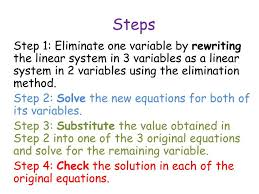 step 1 eliminate one variable by rewriting the linear system in 3 variables as a linear system in 2 variables using the elimination method