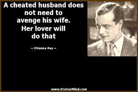 Cheating Wife Quotes New A Cheated Husband Does Not Need To Avenge His StatusMind