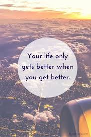 9 your life only gets better when you get better brian tracy