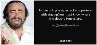 Fences Quotes Custom Luciano Pavarotti Quote Horse Riding Is A Perfect Comparison With