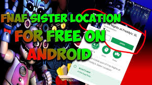 how to get fnaf sister location for free on android read description you