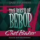 Jazz Journeys Presents the Birth of Bebop: Chet Baker