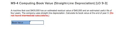 Straight Line Depreciation Equation Solved M9 4 Computing Book Value Straight Line Depreciat