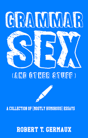 grammar sex and other stuff by robert germaux blog tour own grammar sex and other stuff by robert germaux blog tour own your geek