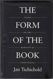 The Form Of The Book Essays On The Morality Of Good Design Jan