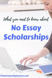 scholarships with no essays what to do with no essay scholarships the scholarship system