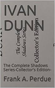 IVAN DUNN: The Complete Shadows Series-Collector's Edition- eBook: Perdue,  Frank A.: Amazon.in: Kindle Store