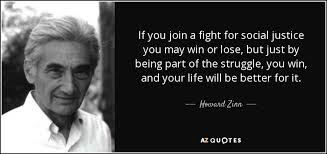 Social Justice Quotes Howard Zinn Quote If You Join A Fight For Social Justice You May 13