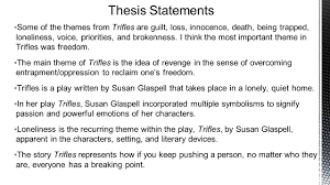 first draft thesis statements ▫some of the themes from trifles  ▫some of the themes from trifles are guilt loss innocence death