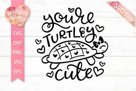 25 creative valentine's day crafts: You Re Turtley Cute Svg Kids Valentine Svg Funny Svg File 430610 Svgs Design Bundles