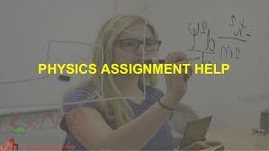 physics assignment help physics assignment help by