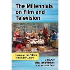 the millennials on film and television essays on the politics of  the millennials on film and television essays on the politics of popular culture