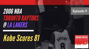 Ep 9: 2006 Raptors @ Lakers - Kobe Scores 81 - Distant Replay Podcast