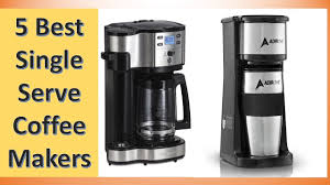 top 5 best single serve coffee makers 2017 best single serve coffee machine for 2017