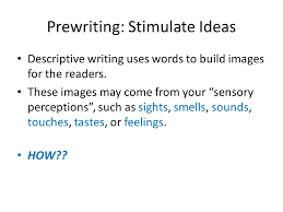 unit descriptive essays ppt video online  prewriting stimulate ideas