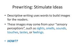 unit descriptive essays ppt video online  prewriting stimulate ideas