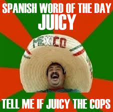 Spanish word of the day is Juicy - Meme Collection via Relatably.com