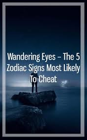 Wandering Eyes – The 5 Zodiac Signs Most Likely To Cheat | Zodiac signs,  Zodiac, Zodiac sign facts