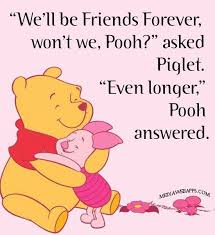 Adorable We Ll Be Friends Forever Won T We Pooh Asked Piglet Even Amazing Pooh Quotes About Friendship