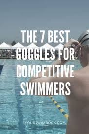 the 7 best goggles for peive swimmers swimming for beginners swimming tips keep swimming