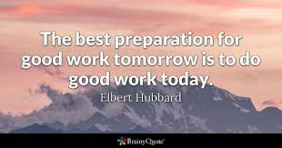 the best preparation for good work tomorrow is to do good work today elbert