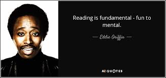 Eddie Griffin Quote Reading Is Fundamental Fun To Mental Awesome Fundamental Quotes Images