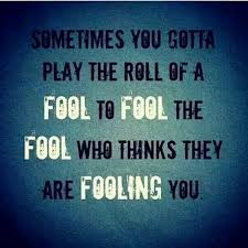Fool Quotes Awesome Sometimes You Gotta Play The Role Of A FOOL To FOOL The FOOL Who